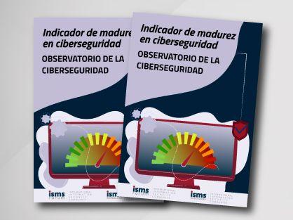 Estudio Indicador Madurez Ciberseguridad, de ISMS Forum y su Observatorio de la Ciberseguridad